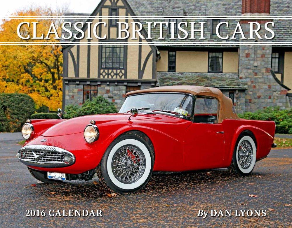 Classic British Cars 2016 Calendar 11x14 - Just British