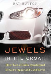 Jewels in the Crown - How Tata of India Transformed Britain's Jaguar and Land Rover