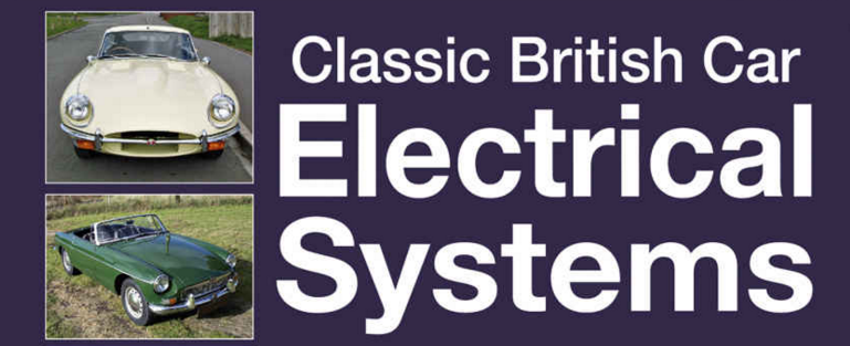 Classic British Car Electrical Systems - Your guide to understanding, repairing and improving the electrical components and systems