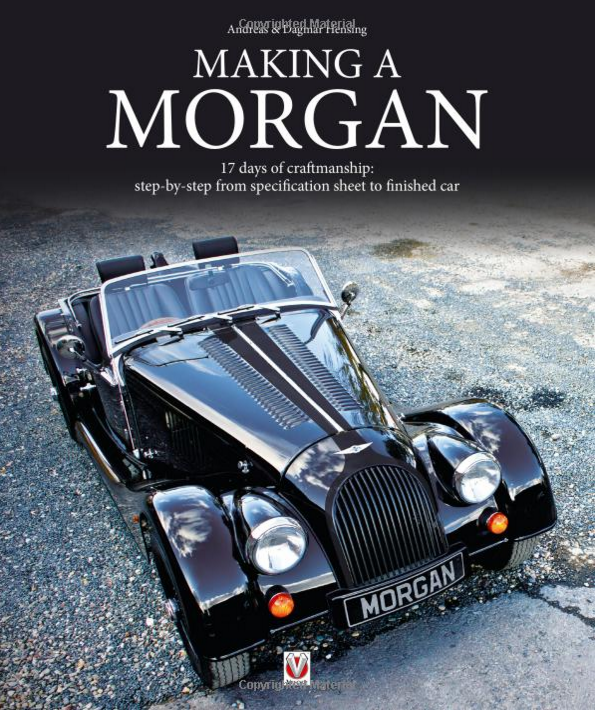 Making a Morgan 17 days of craftmanship: step-by-step from specification sheet to finished car By Andreas Hensing