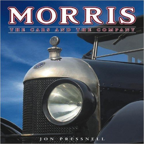 Morris: The Cars and the Company by Jon Pressnell