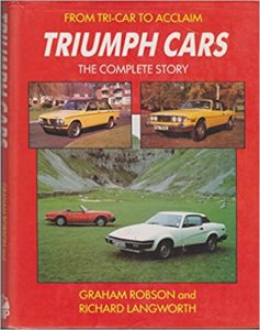 From Tri-Car to Acclaim - Triumph Cars - The Complete Story by Graham Robson and Richard Langworth