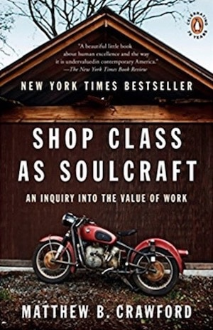 Shop Class as Soulcraft - An Inquiry into the Value of Work