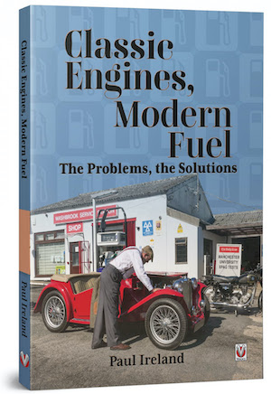 Classic Engines, Modern Fuel - THe Problems, The Solutions by Paul Ireland