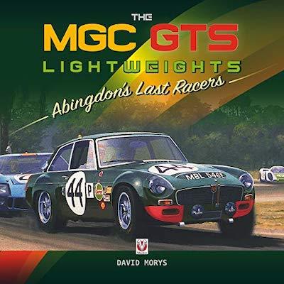 The MGC GTS Lightweights Abingdons Last Racers