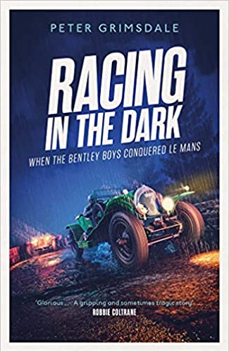 Racing in the Dark How the Bentley Boys Conquered Le Mans
